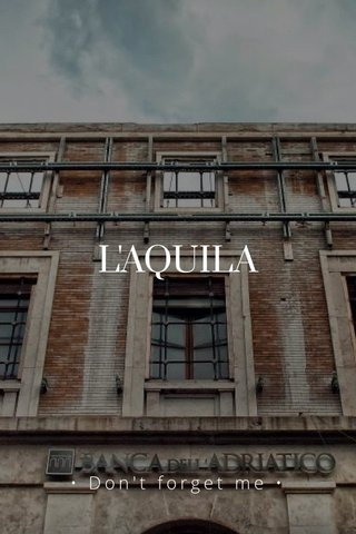 L'AQUILA • Don't forget me •