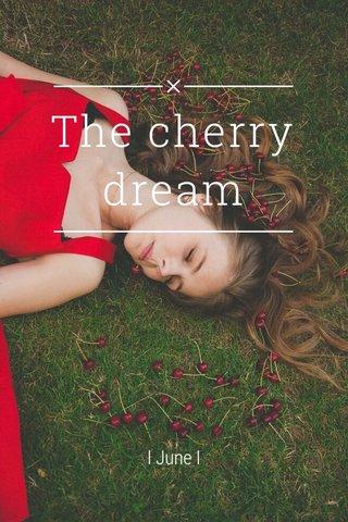 The cherry dream I June I