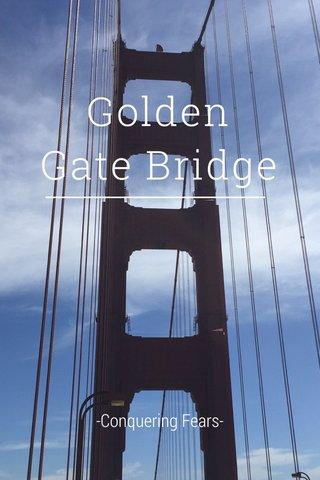 Golden Gate Bridge -Conquering Fears-