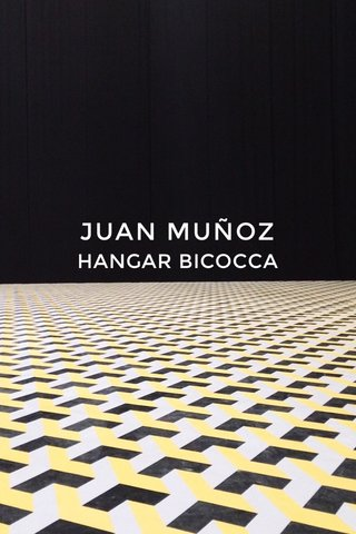 JUAN MUÑOZ HANGAR BICOCCA