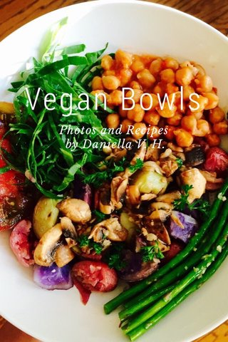 Vegan Bowls Photos and Recipes by Daniella V. H.