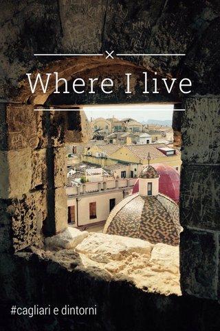 Where I live #cagliari e dintorni