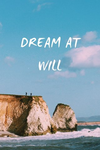 DREAM AT WILL