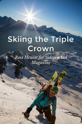Skiing the Triple Crown Ross Hewitt for Sidetracked Magazine