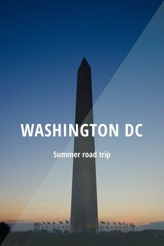 WASHINGTON DC Summer road trip