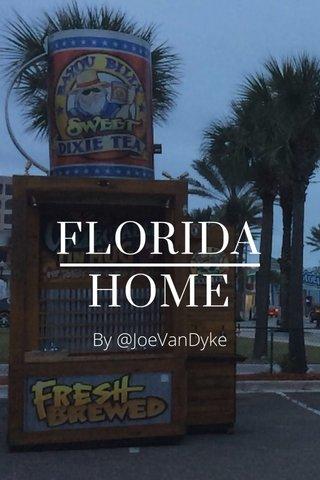 FLORIDA HOME By @JoeVanDyke