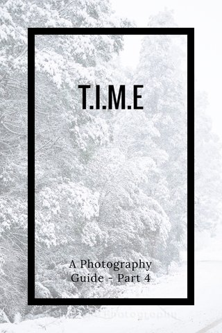 T.I.M.E A Photography Guide - Part 4