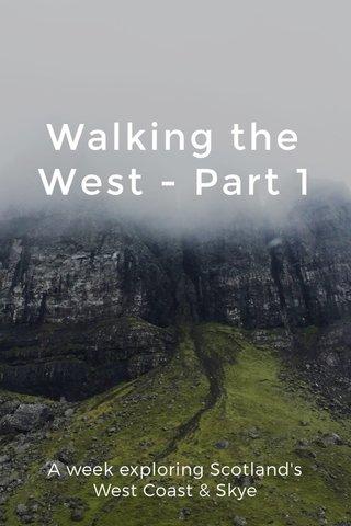 Walking the West - Part 1 A week exploring Scotland's West Coast & Skye