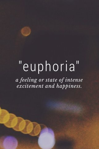 """""""euphoria"""" a feeling or state of intense excitement and happiness."""
