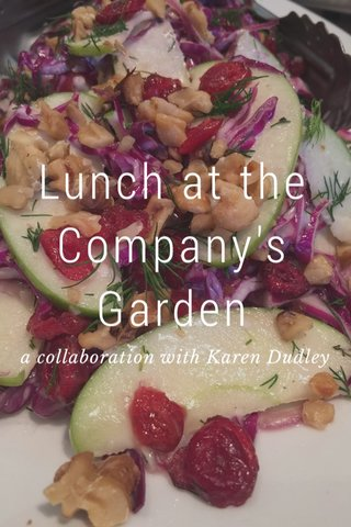 Lunch at the Company's Garden a collaboration with Karen Dudley
