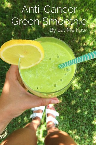 Anti-Cancer Green Smoothie By Eat Me Raw