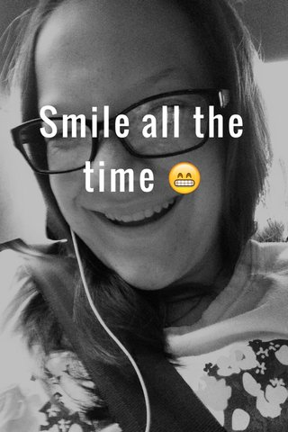 Smile all the time 😁
