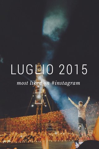 LUGLIO 2015 most liked on #instagram