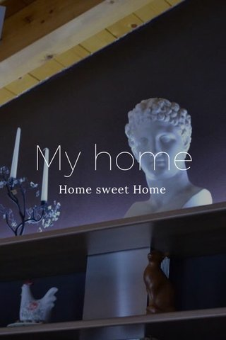 My home Home sweet Home