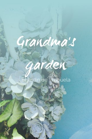 Grandma's garden El jardín de la abuela