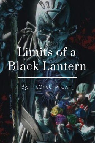 Limits of a Black Lantern By: TheOneUnknown_