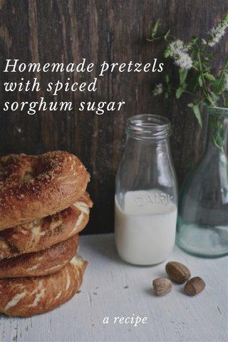 Homemade pretzels with spiced sorghum sugar a recipe