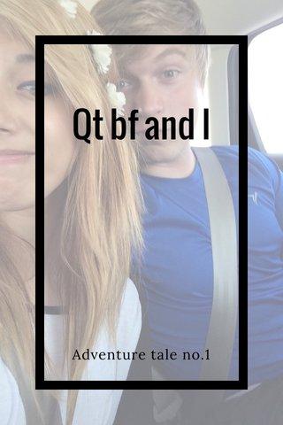 Qt bf and I Adventure tale no.1