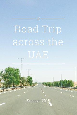 Road Trip across the UAE | Summer 2015 |