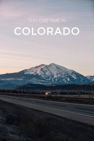 COLORADO - THIS ONE TIME IN -