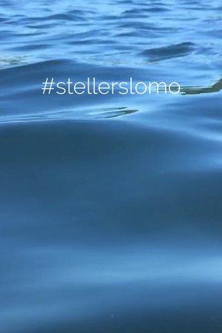 #stellerslomo