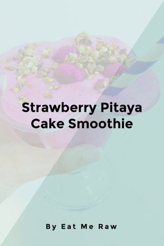 Strawberry Pitaya Cake Smoothie By Eat Me Raw