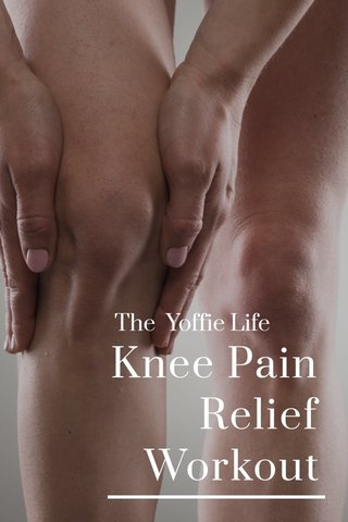 Knee Pain Relief Workout The Yoffie Life