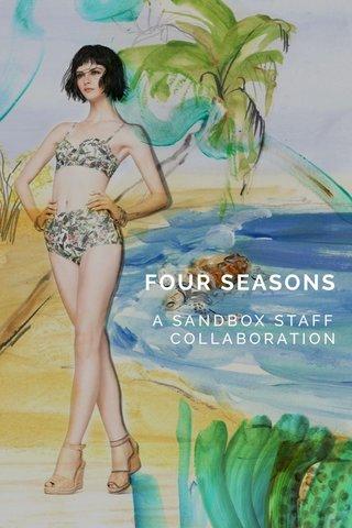FOUR SEASONS A SANDBOX STAFF COLLABORATION