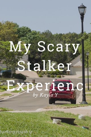 My Scary Stalker Experience by Kayla Y