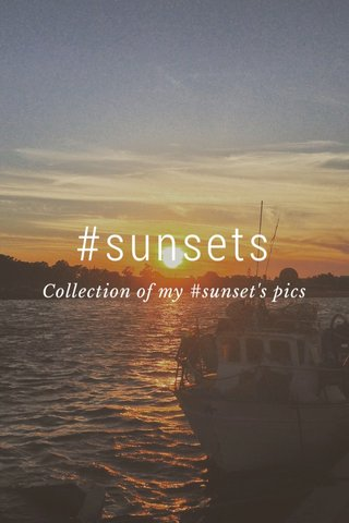 #sunsets Collection of my #sunset's pics