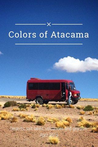 Colors of Atacama Deserts, salt lakes, volcanoes and geysers. April 2015