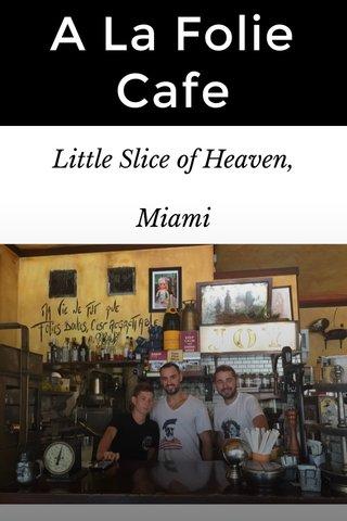 A La Folie Cafe Little Slice of Heaven, Miami