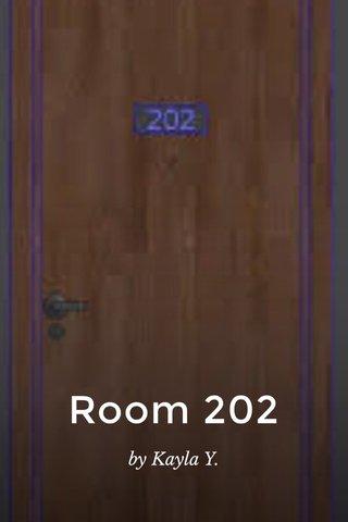 Room 202 by Kayla Y.