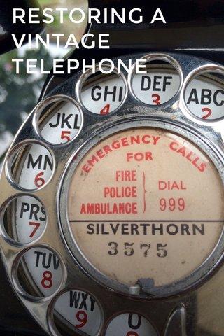 RESTORING A VINTAGE TELEPHONE