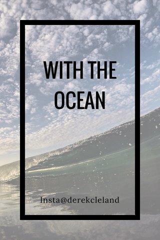 WITH THE OCEAN Insta@derekcleland
