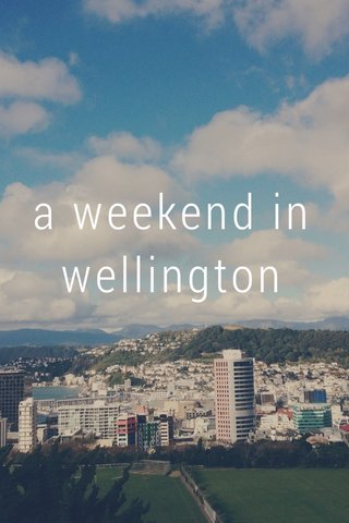 a weekend in wellington