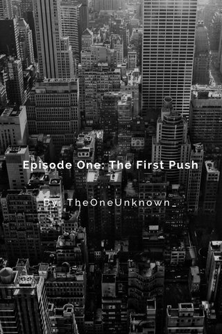 Episode One: The First Push By: TheOneUnknown_