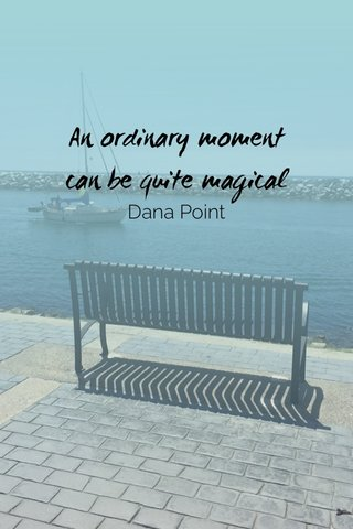 An ordinary moment can be quite magical Dana Point