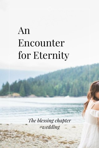 An Encounter for Eternity The blessing chapter #wedding