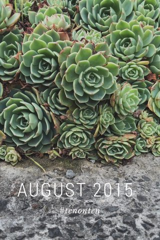 AUGUST 2015 #tenonten