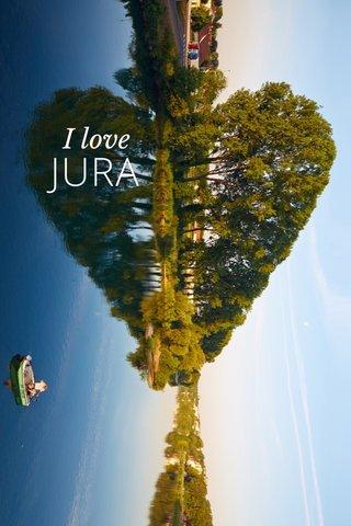 JURA I love