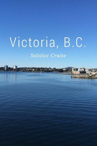 Victoria, B.C. Solstice Cruise