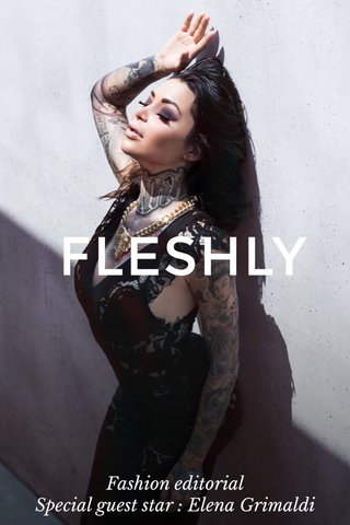 FLESHLY Fashion editorial Special guest star : Elena Grimaldi