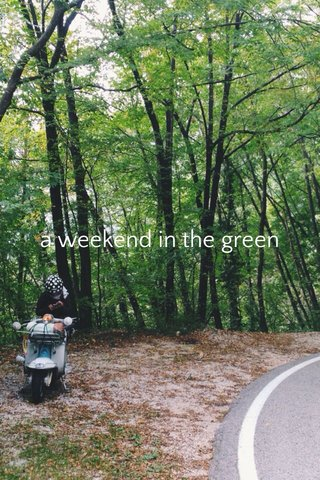 a weekend in the green