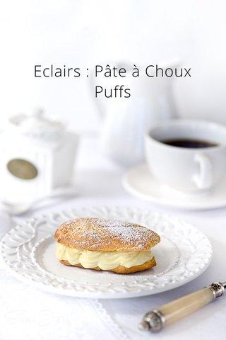 Eclairs : Pâte à Choux Puffs