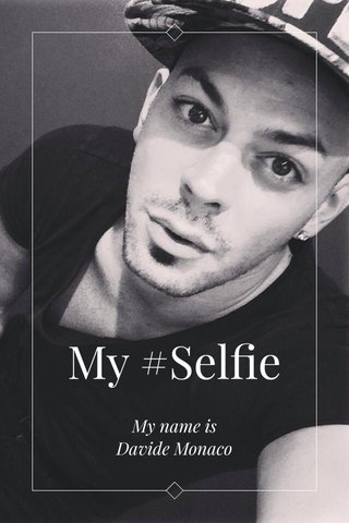 My #Selfie My name is Davide Monaco