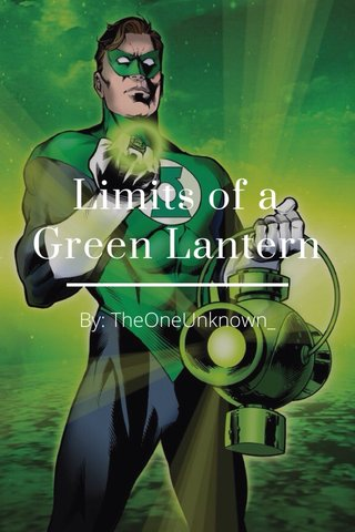 Limits of a Green Lantern By: TheOneUnknown_