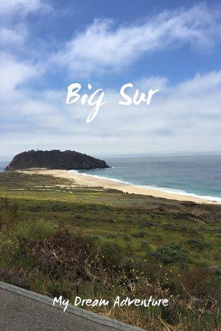 Big Sur My Dream Adventure