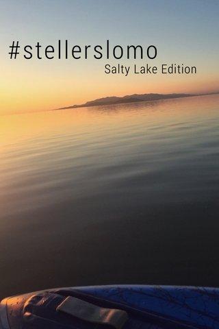 #stellerslomo Salty Lake Edition