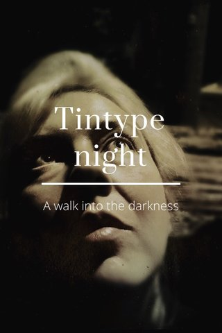 Tintype night A walk into the darkness